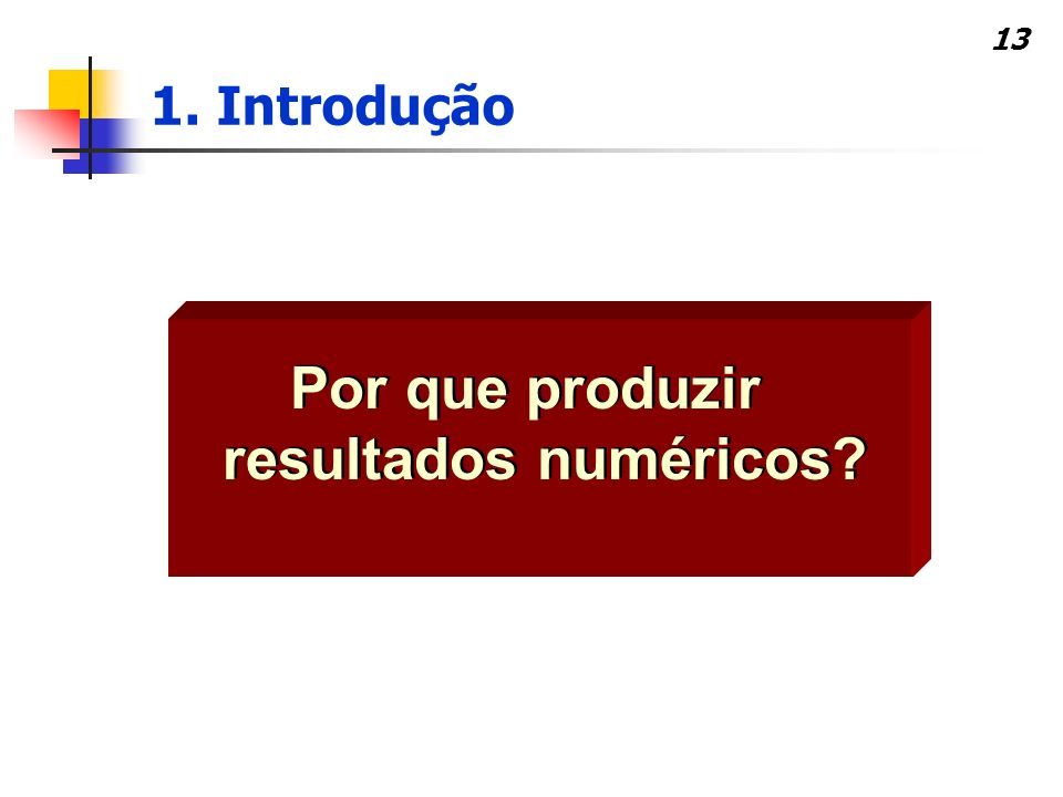 13 Por que produzir resultados numéricos? 1. Introdução