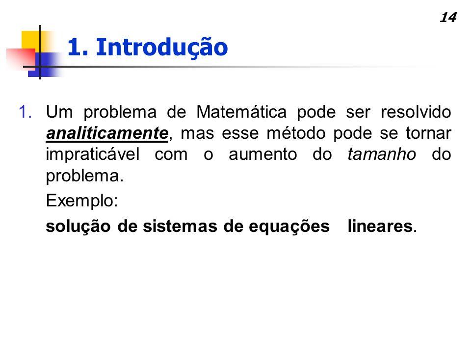 14 1.Um problema de Matemática pode ser resolvido analiticamente, mas esse método pode se tornar impraticável com o aumento do tamanho do problema. Ex