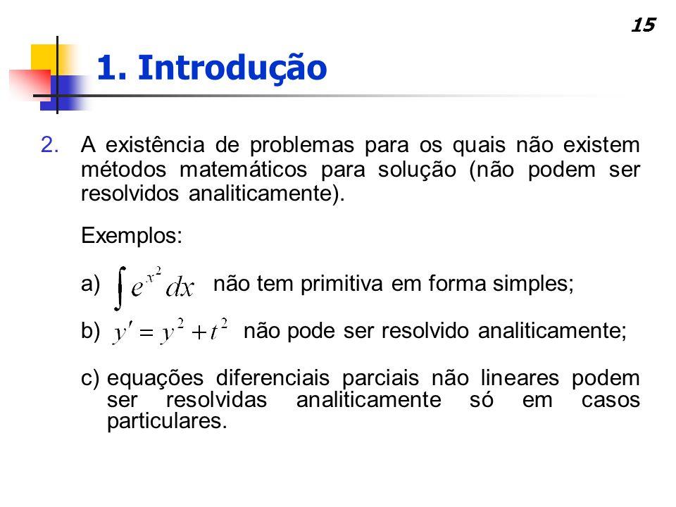 15 2.A existência de problemas para os quais não existem métodos matemáticos para solução (não podem ser resolvidos analiticamente). Exemplos: a) não