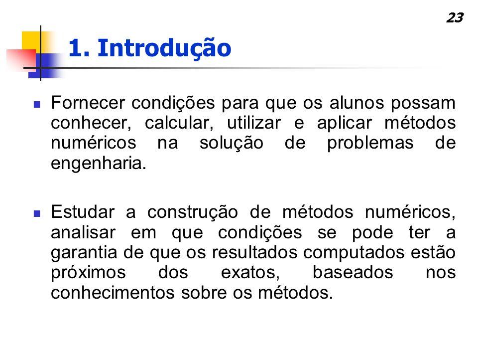 23 Fornecer condições para que os alunos possam conhecer, calcular, utilizar e aplicar métodos numéricos na solução de problemas de engenharia. Estuda