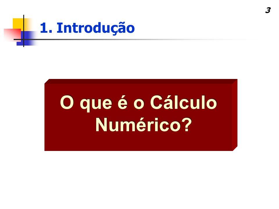 3 O que é o Cálculo Numérico? 1. Introdução