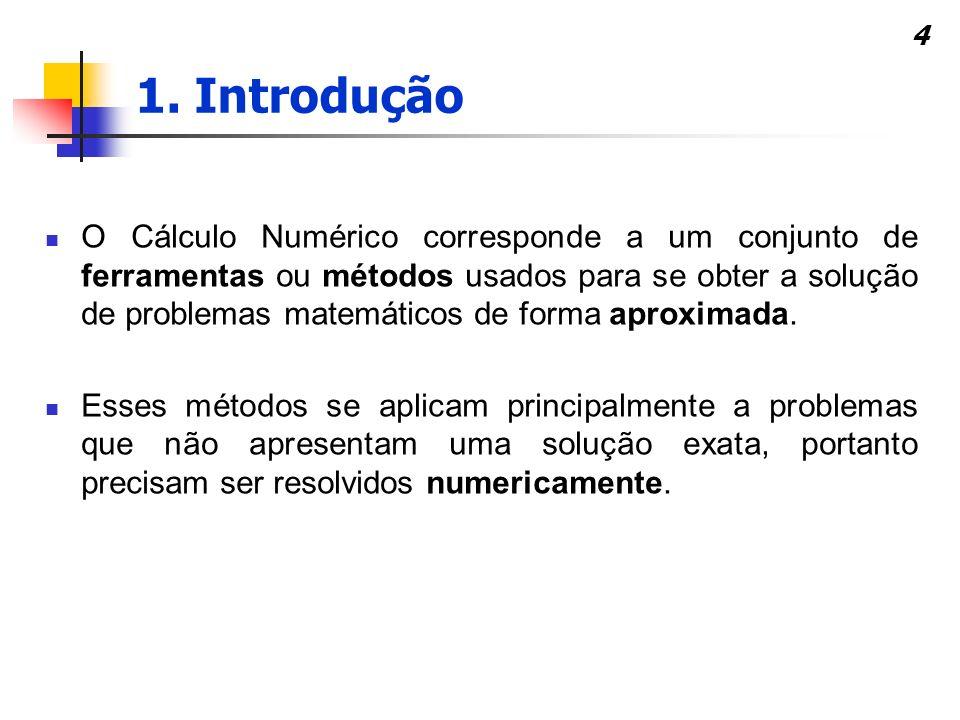 4 O Cálculo Numérico corresponde a um conjunto de ferramentas ou métodos usados para se obter a solução de problemas matemáticos de forma aproximada.