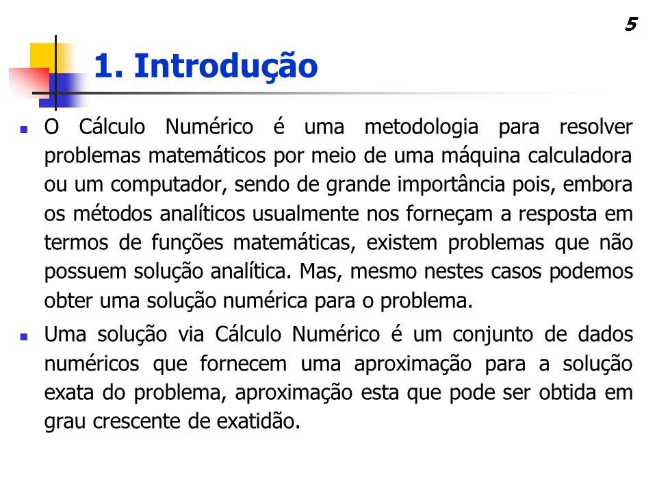 5 O Cálculo Numérico é uma metodologia para resolver problemas matemáticos por meio de uma máquina calculadora ou um computador, sendo de grande impor