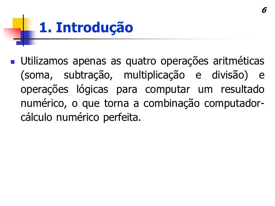 6 Utilizamos apenas as quatro operações aritméticas (soma, subtração, multiplicação e divisão) e operações lógicas para computar um resultado numérico