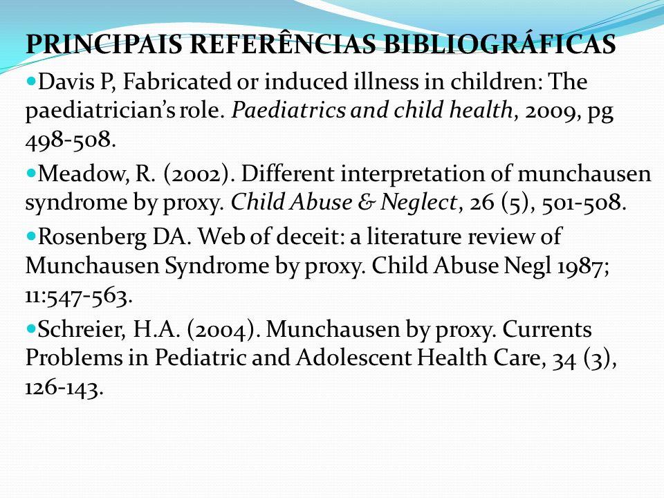 PRINCIPAIS REFERÊNCIAS BIBLIOGRÁFICAS Davis P, Fabricated or induced illness in children: The paediatricians role. Paediatrics and child health, 2009,