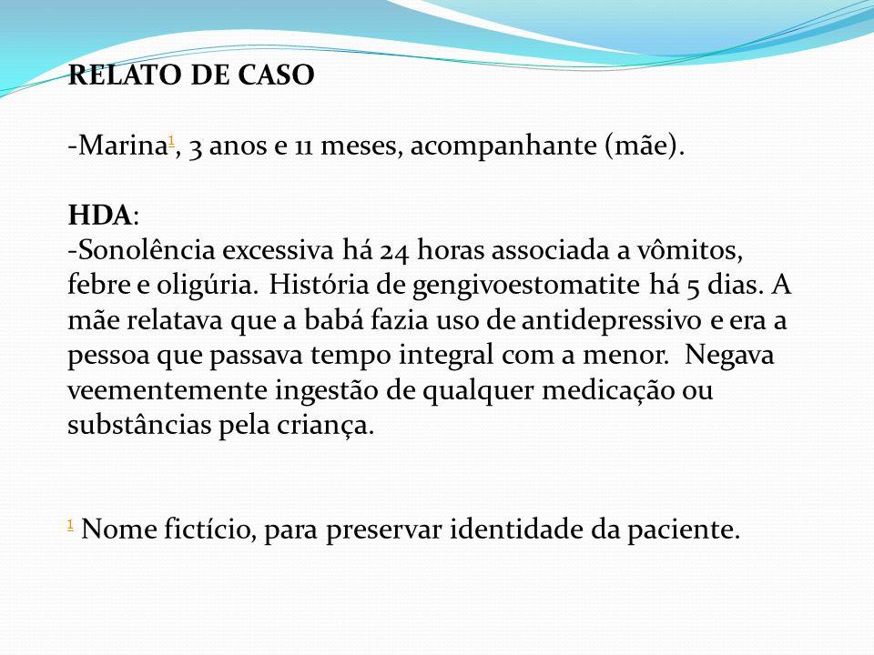 RELATO DE CASO -Marina 1, 3 anos e 11 meses, acompanhante (mãe). 1 HDA: -Sonolência excessiva há 24 horas associada a vômitos, febre e oligúria. Histó