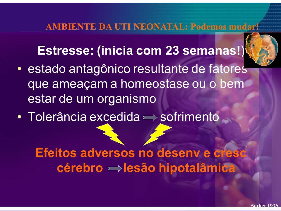 Estresse: (inicia com 23 semanas!) estado antagônico resultante de fatores que ameaçam a homeostase ou o bem estar de um organismo Tolerância excedida