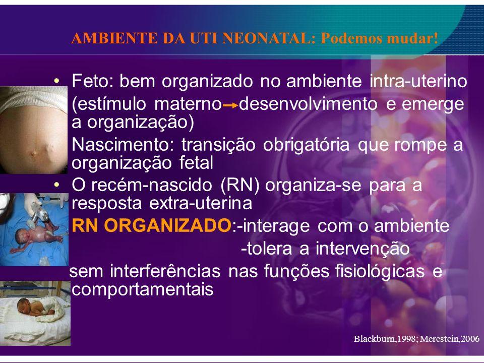 Feto: bem organizado no ambiente intra-uterino (estímulo materno desenvolvimento e emerge a organização) Nascimento: transição obrigatória que rompe a