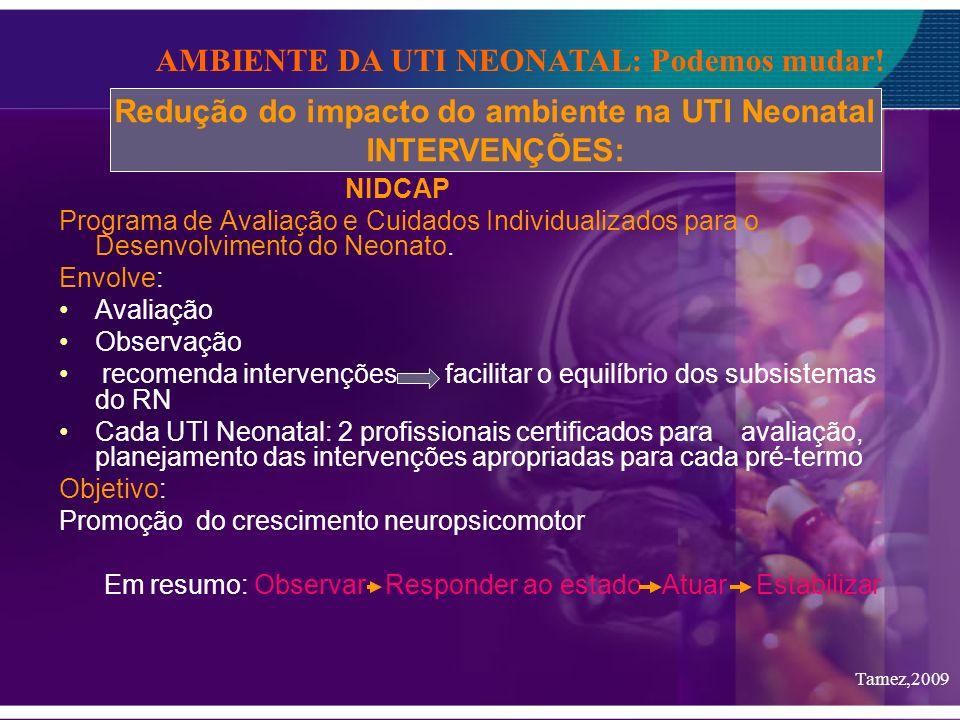 NIDCAP Programa de Avaliação e Cuidados Individualizados para o Desenvolvimento do Neonato. Envolve: Avaliação Observação recomenda intervenções facil