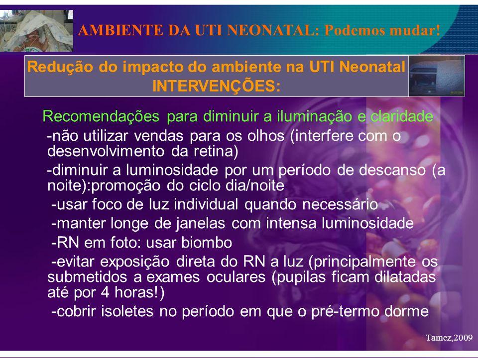 Recomendações para diminuir a iluminação e claridade -não utilizar vendas para os olhos (interfere com o desenvolvimento da retina) -diminuir a lumino