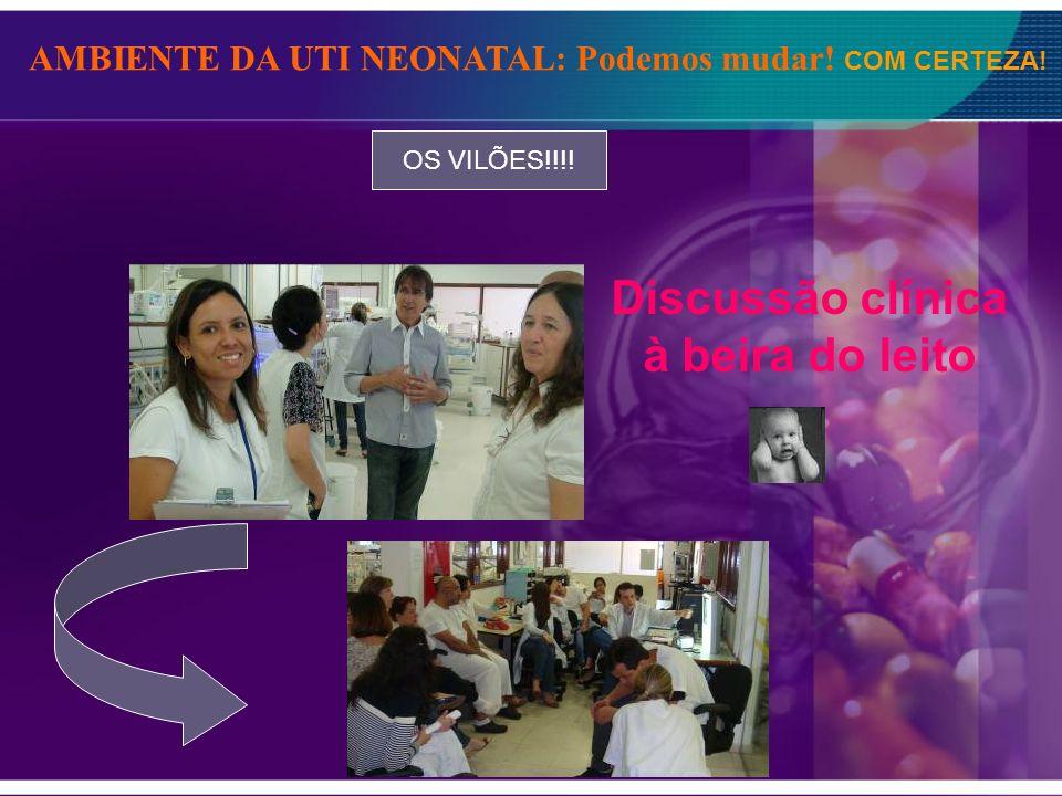 AMBIENTE DA UTI NEONATAL: Podemos mudar! COM CERTEZA! OS VILÕES!!!! Discussão clínica à beira do leito