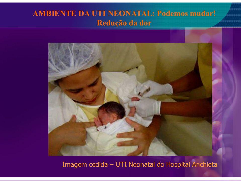 Imagem cedida – UTI Neonatal do Hospital Anchieta AMBIENTE DA UTI NEONATAL: Podemos mudar! Redução da dor