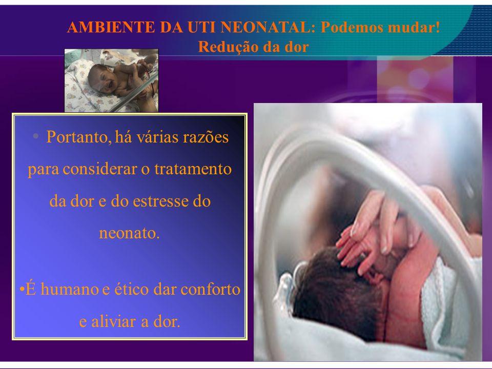 Portanto, há várias razões para considerar o tratamento da dor e do estresse do neonato. É humano e ético dar conforto e aliviar a dor. AMBIENTE DA UT