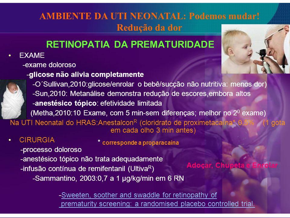 RETINOPATIA DA PREMATURIDADE EXAME -exame doloroso -glicose não alivia completamente -O´Sullivan,2010:glicose/enrolar o bebê/sucção não nutritiva: men