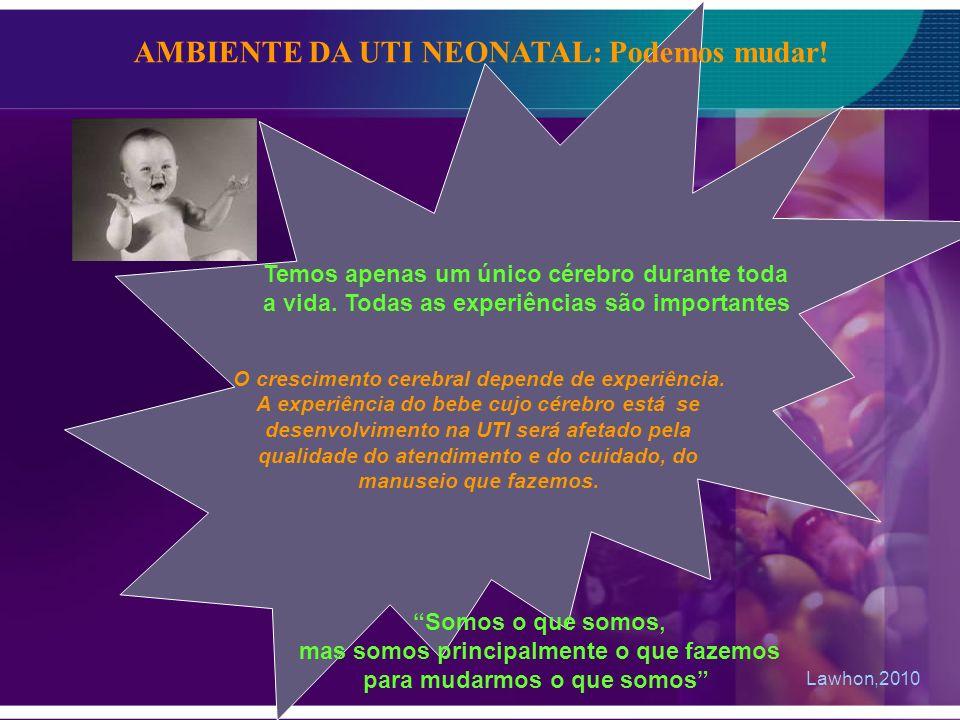 O crescimento cerebral depende de experiência. A experiência do bebe cujo cérebro está se desenvolvimento na UTI será afetado pela qualidade do atendi