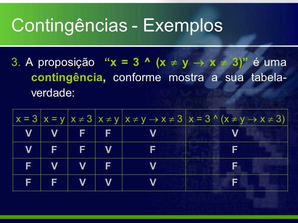 3. A proposição x = 3 ^ (x y x 3) é uma contingência, conforme mostra a sua tabela- verdade: x = 3x = y x 3x yx y x 3x = 3 ^ (x y x 3) V V F F F V F V