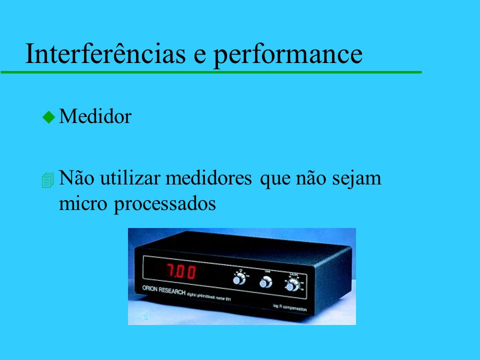 u Medidor 4 Não utilizar medidores que não sejam micro processados Interferências e performance