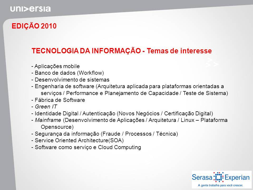 EDIÇÃO 2010 TECNOLOGIA DA INFORMAÇÃO - Temas de interesse - Aplicações mobile - Banco de dados (Workflow) - Desenvolvimento de sistemas - Engenharia d