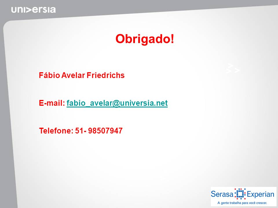 Obrigado! Fábio Avelar Friedrichs E-mail: fabio_avelar@universia.netfabio_avelar@universia.net Telefone: 51- 98507947