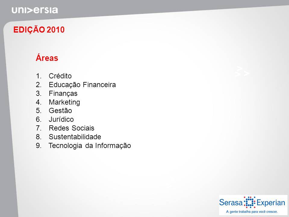 EDIÇÃO 2010 Áreas 1. Crédito 2. Educação Financeira 3. Finanças 4. Marketing 5. Gestão 6. Jurídico 7. Redes Sociais 8. Sustentabilidade 9. Tecnologia