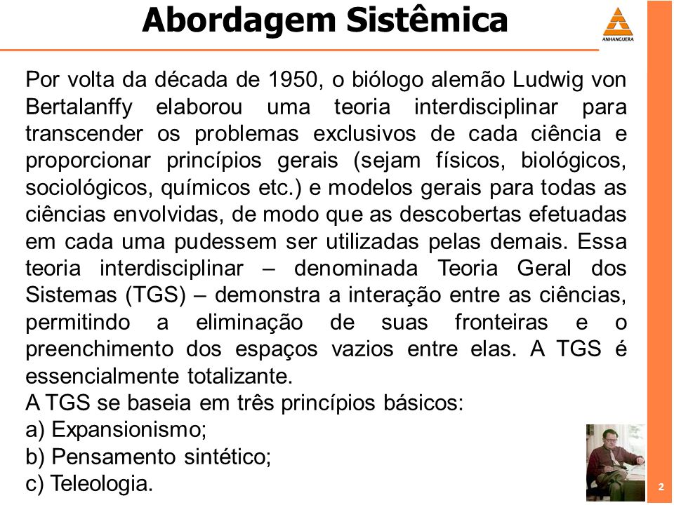 3 3 Abordagem Sistêmica 1.Expansionismo: é o princípio que sustenta que todo fenômeno é parte de um fenômeno maior.