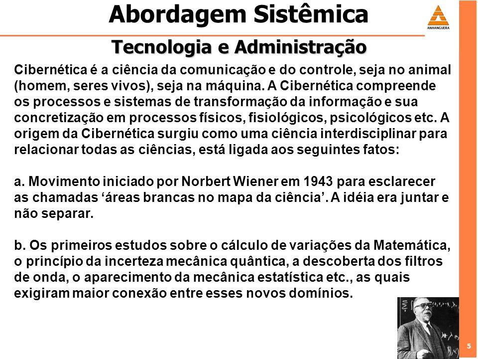 5 5 Abordagem Sistêmica Tecnologia e Administração Cibernética é a ciência da comunicação e do controle, seja no animal (homem, seres vivos), seja na