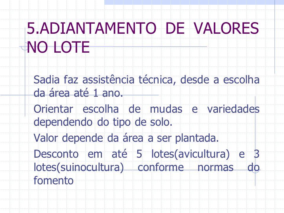 5.ADIANTAMENTO DE VALORES NO LOTE Sadia faz assistência técnica, desde a escolha da área até 1 ano. Orientar escolha de mudas e variedades dependendo