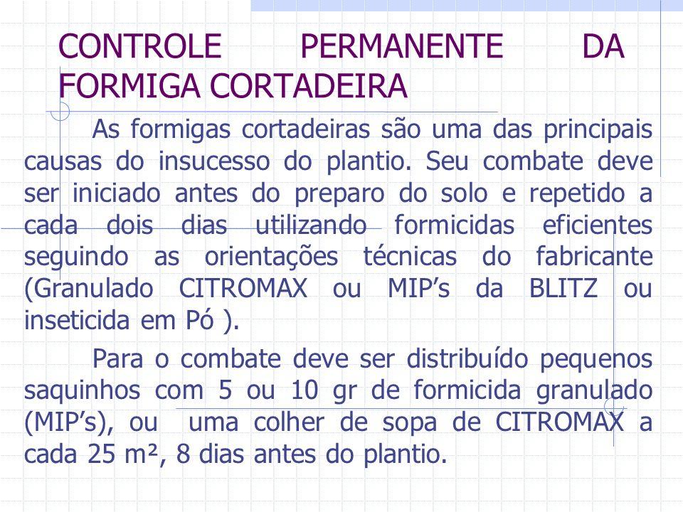 CONTROLE PERMANENTE DA FORMIGA CORTADEIRA As formigas cortadeiras são uma das principais causas do insucesso do plantio. Seu combate deve ser iniciado