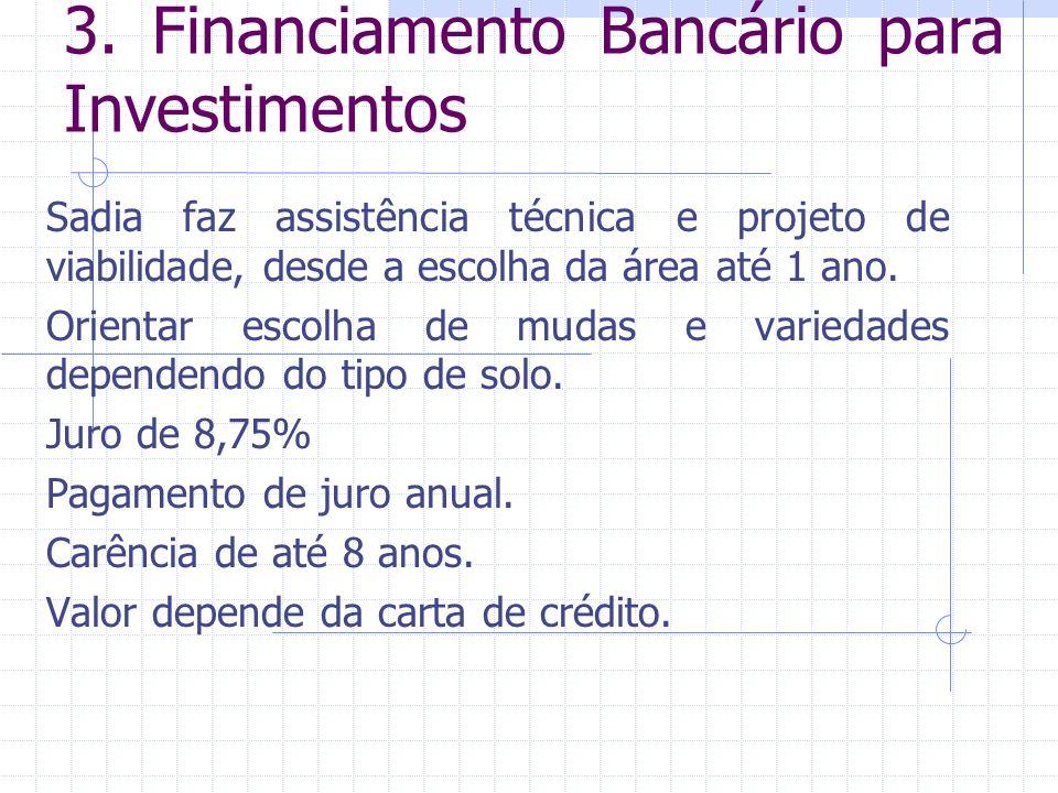 3. Financiamento Bancário para Investimentos Sadia faz assistência técnica e projeto de viabilidade, desde a escolha da área até 1 ano. Orientar escol