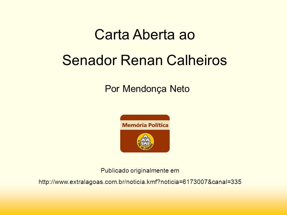 Carta Aberta ao Senador Renan Calheiros Publicado originalmente em http://www.extralagoas.com.br/noticia.kmf noticia=6173007&canal=335 Por Mendonça Neto