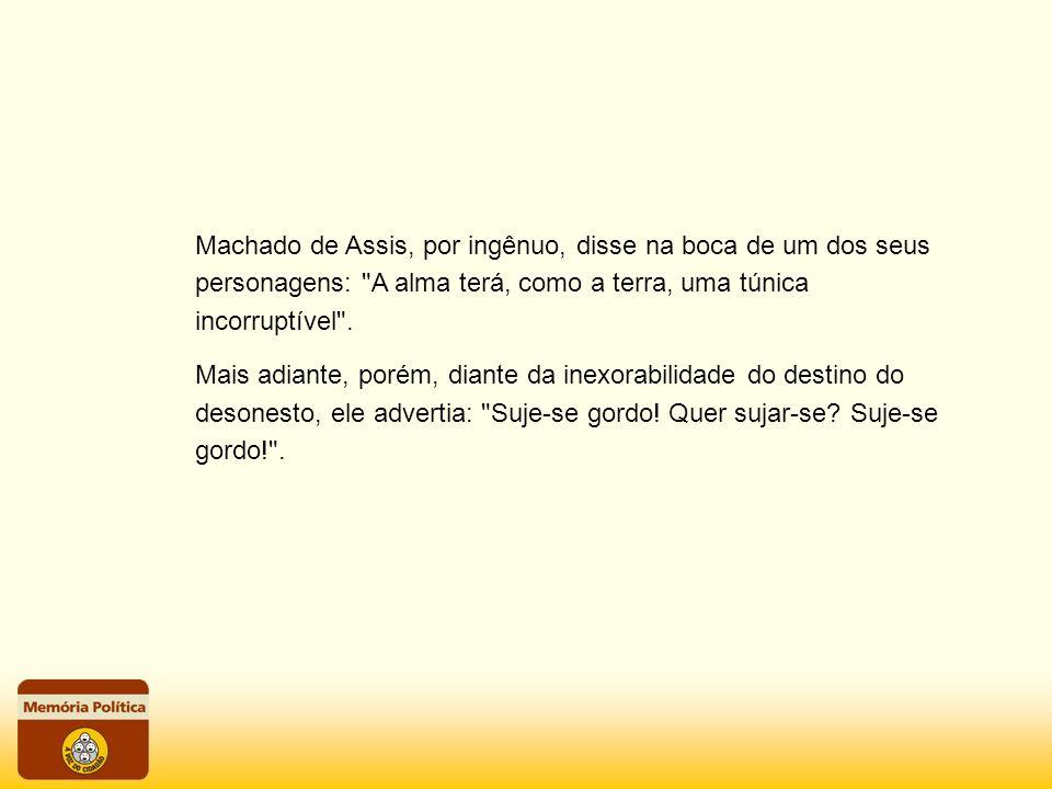 Machado de Assis, por ingênuo, disse na boca de um dos seus personagens: