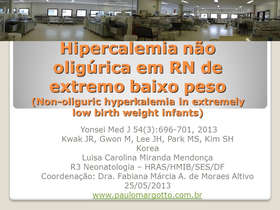Hipercalemia não oligúrica em RN de extremo baixo peso (Non-oliguric hyperkalemia in extremely low birth weight infants) Yonsei Med J 54(3):696-701, 2