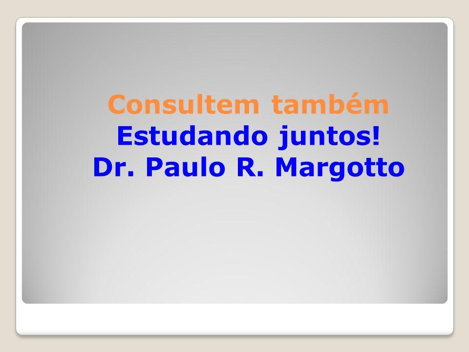 Consultem também Estudando juntos! Dr. Paulo R. Margotto