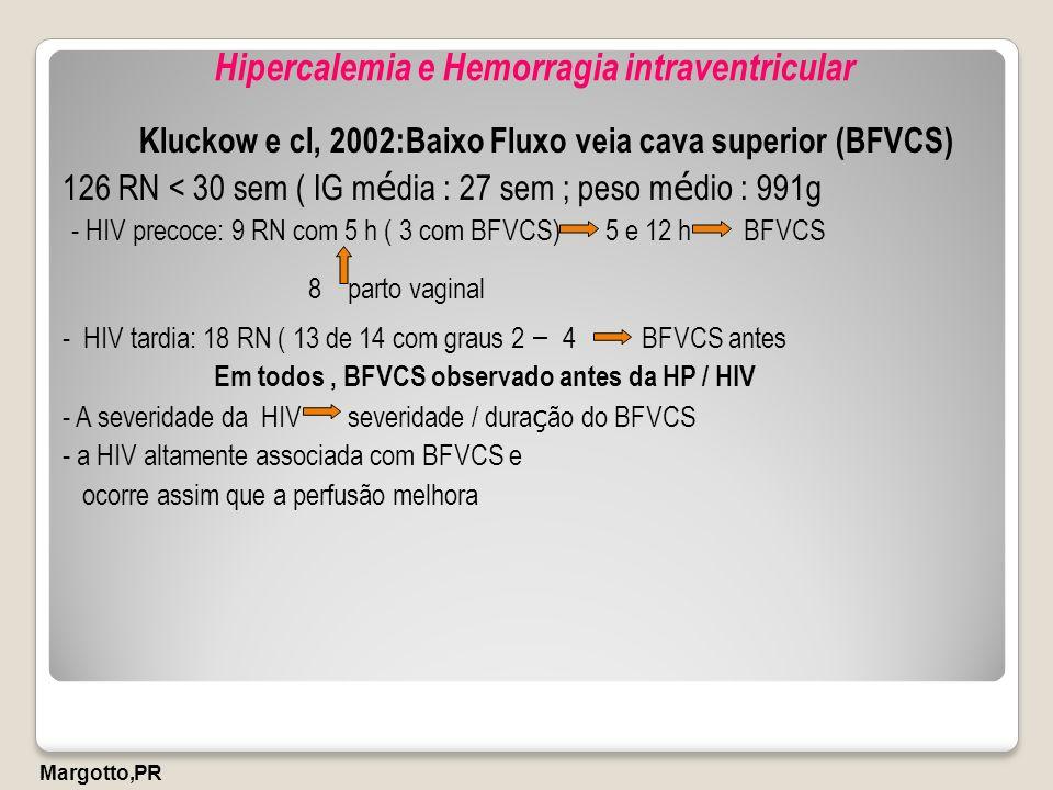 Hipercalemia e Hemorragia intraventricular Kluckow e cl, 2002:Baixo Fluxo veia cava superior (BFVCS) 126 RN < 30 sem ( IG m é dia : 27 sem ; peso m é