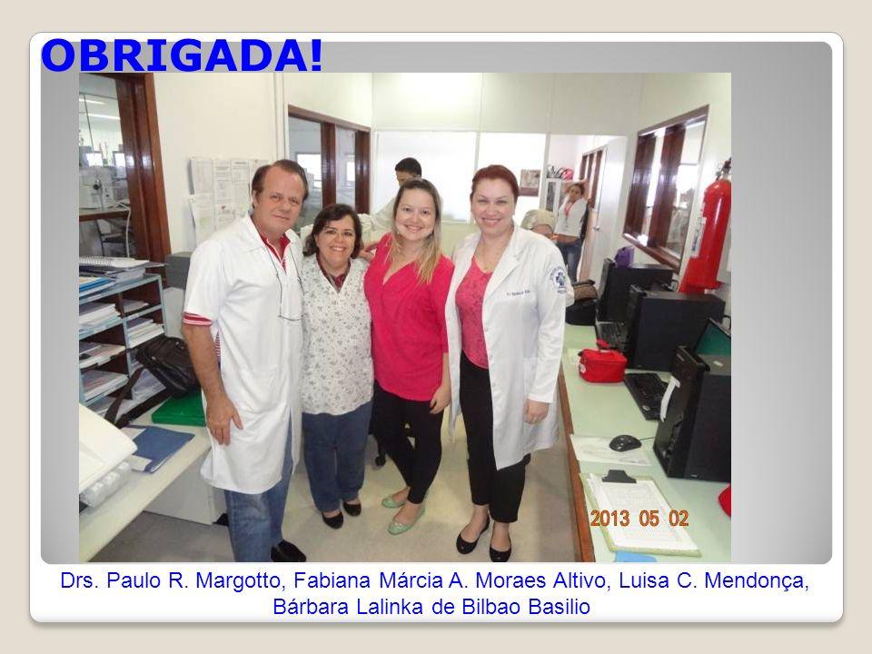 OBRIGADA! Drs. Paulo R. Margotto, Fabiana Márcia A. Moraes Altivo, Luisa C. Mendonça, Bárbara Lalinka de Bilbao Basilio