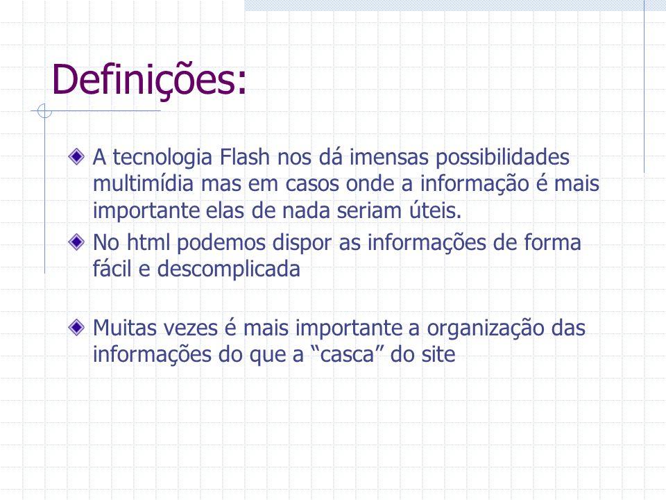 Definições: A tecnologia Flash nos dá imensas possibilidades multimídia mas em casos onde a informação é mais importante elas de nada seriam úteis. No