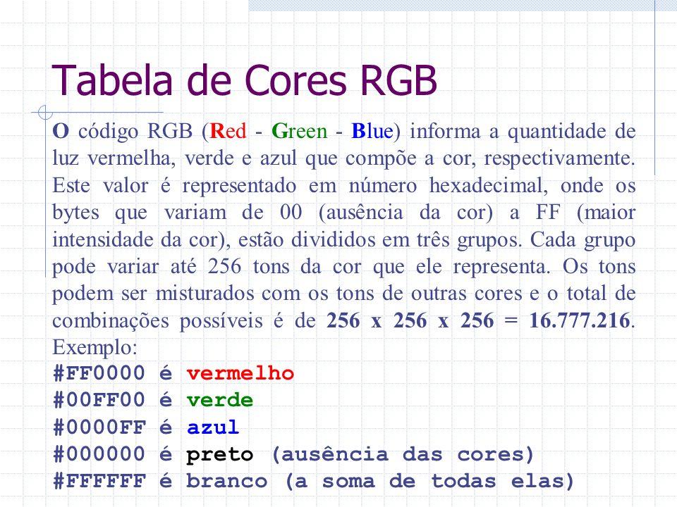 Tabela de Cores RGB O código RGB (Red - Green - Blue) informa a quantidade de luz vermelha, verde e azul que compõe a cor, respectivamente. Este valor