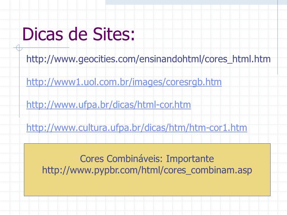 Dicas de Sites: http://www.geocities.com/ensinandohtml/cores_html.htm http://www1.uol.com.br/images/coresrgb.htm http://www.ufpa.br/dicas/html-cor.htm