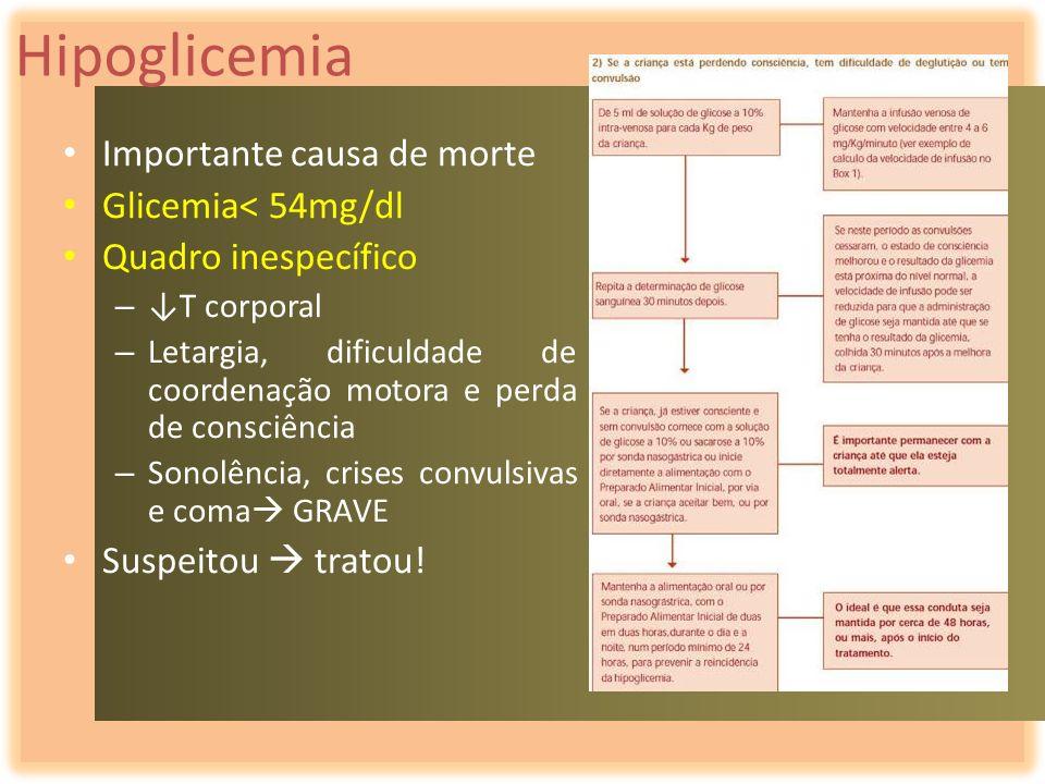 Hipoglicemia Importante causa de morte Glicemia< 54mg/dl Quadro inespecífico – T corporal – Letargia, dificuldade de coordenação motora e perda de con