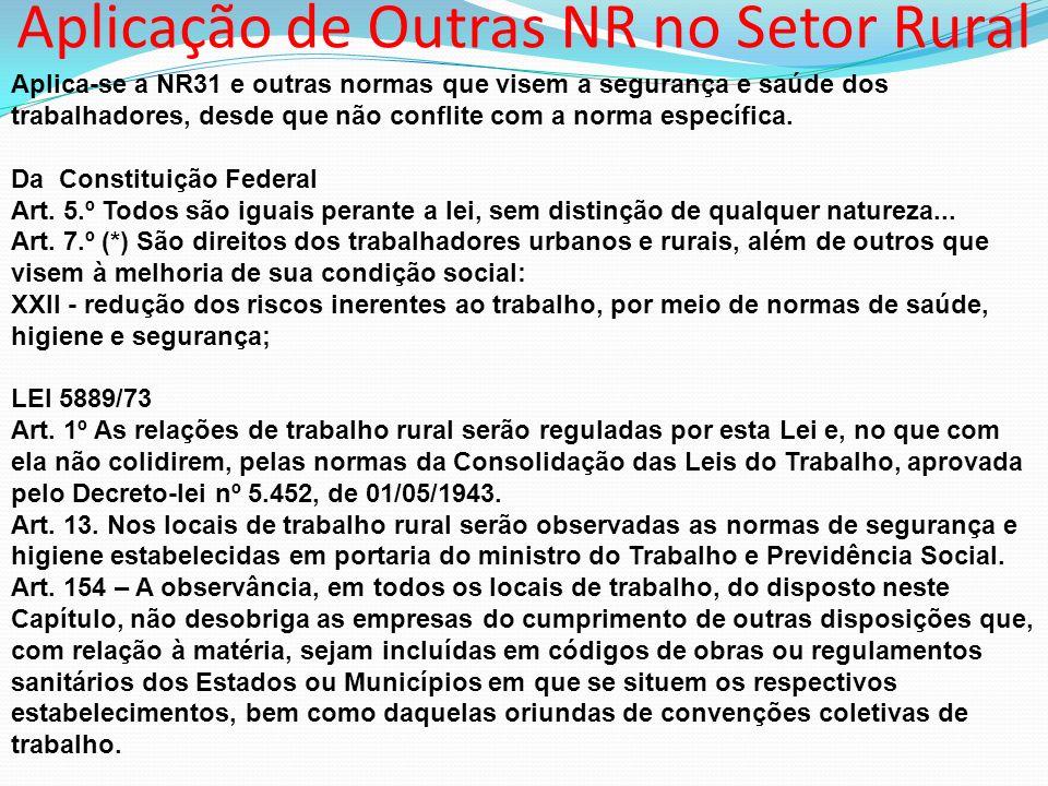 Aplicação de Outras NR no Setor Rural Aplica-se a NR31 e outras normas que visem a segurança e saúde dos trabalhadores, desde que não conflite com a n