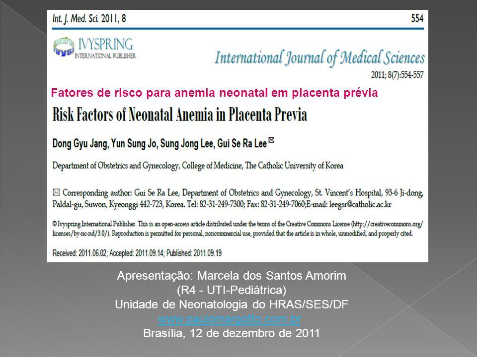 Fatores de risco para anemia neonatal em placenta prévia Apresentação: Marcela dos Santos Amorim (R4 - UTI-Pediátrica) Unidade de Neonatologia do HRAS