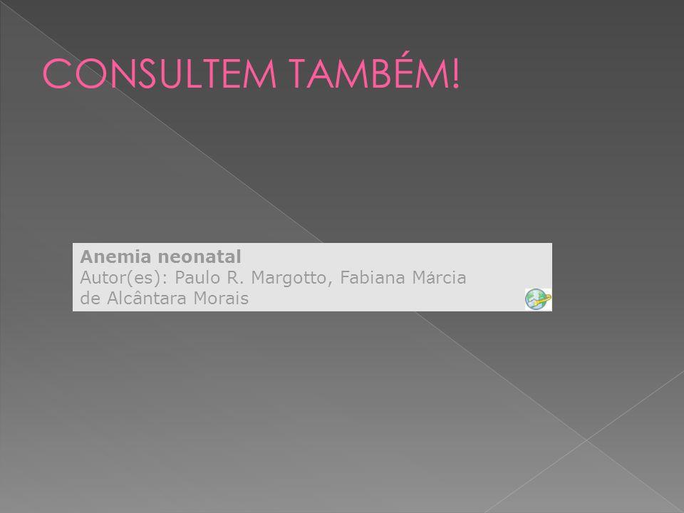 Anemia neonatal Autor(es): Paulo R. Margotto, Fabiana M á rcia de Alcântara Morais
