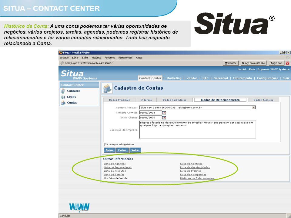 SITUA – CONTACT CENTER Histórico da Conta: A uma conta podemos ter várias oportunidades de negócios, vários projetos, tarefas, agendas, podemos regist