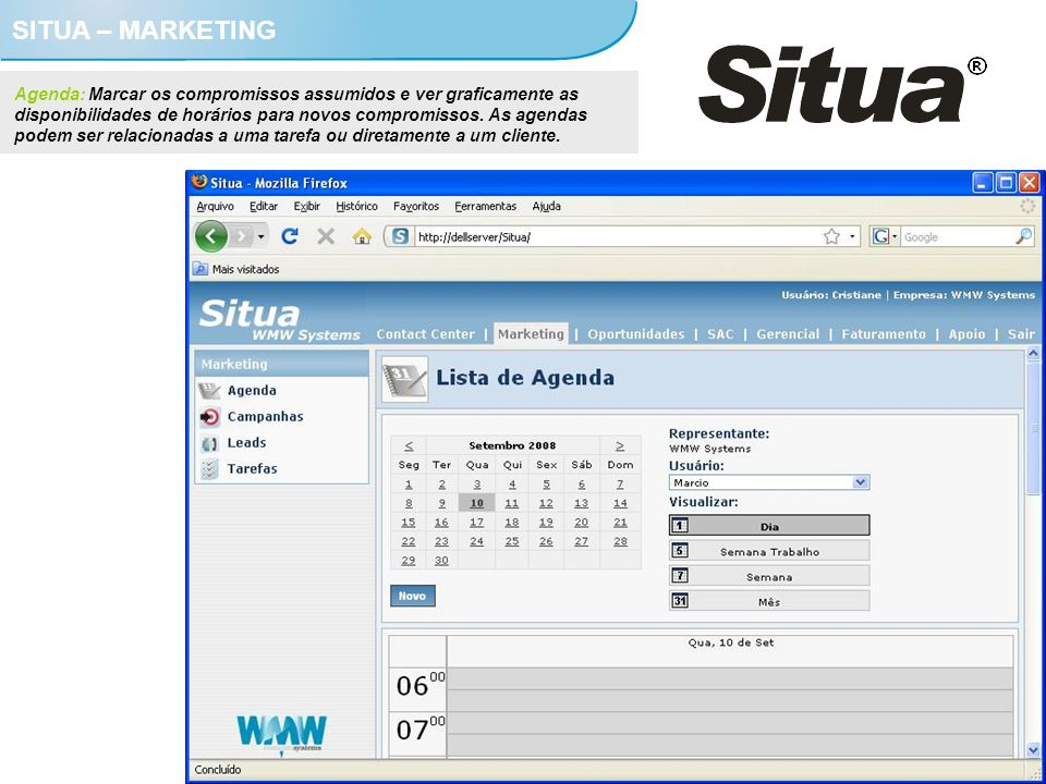 SITUA – MARKETING Agenda: Marcar os compromissos assumidos e ver graficamente as disponibilidades de horários para novos compromissos. As agendas pode