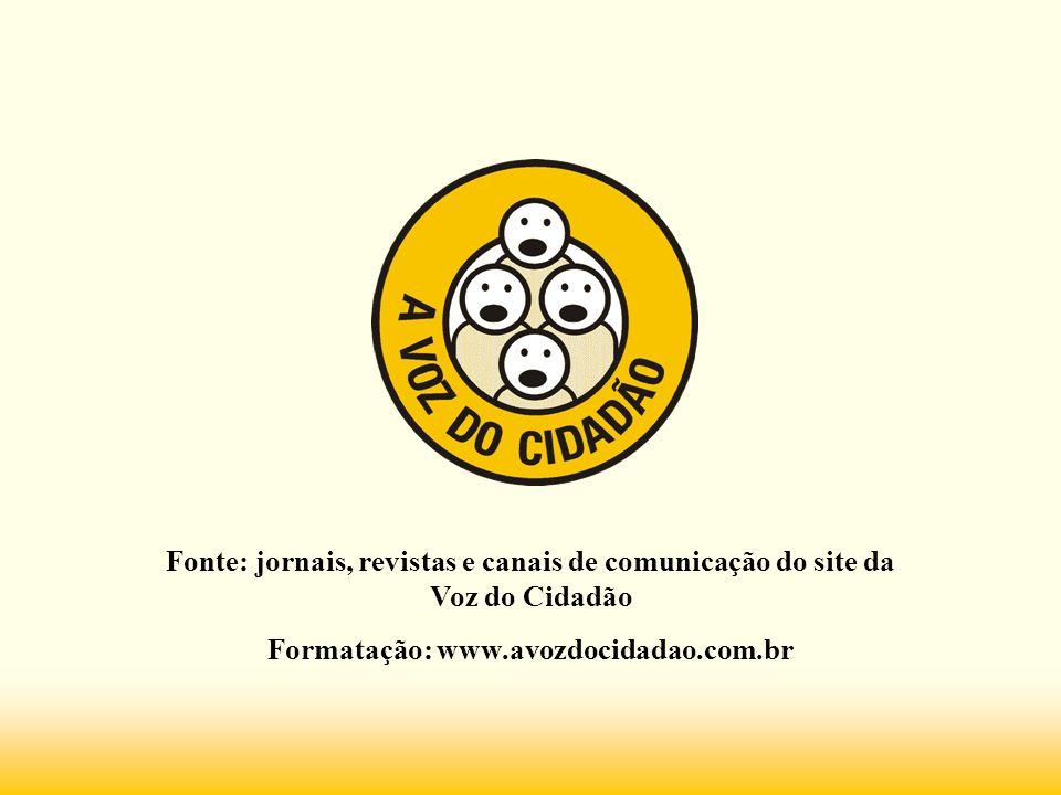 Fonte: jornais, revistas e canais de comunicação do site da Voz do Cidadão Formatação: www.avozdocidadao.com.br