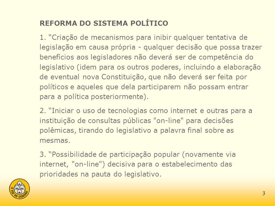 REFORMA DO SISTEMA POLÍTICO 1. Criação de mecanismos para inibir qualquer tentativa de legislação em causa própria - qualquer decisão que possa trazer