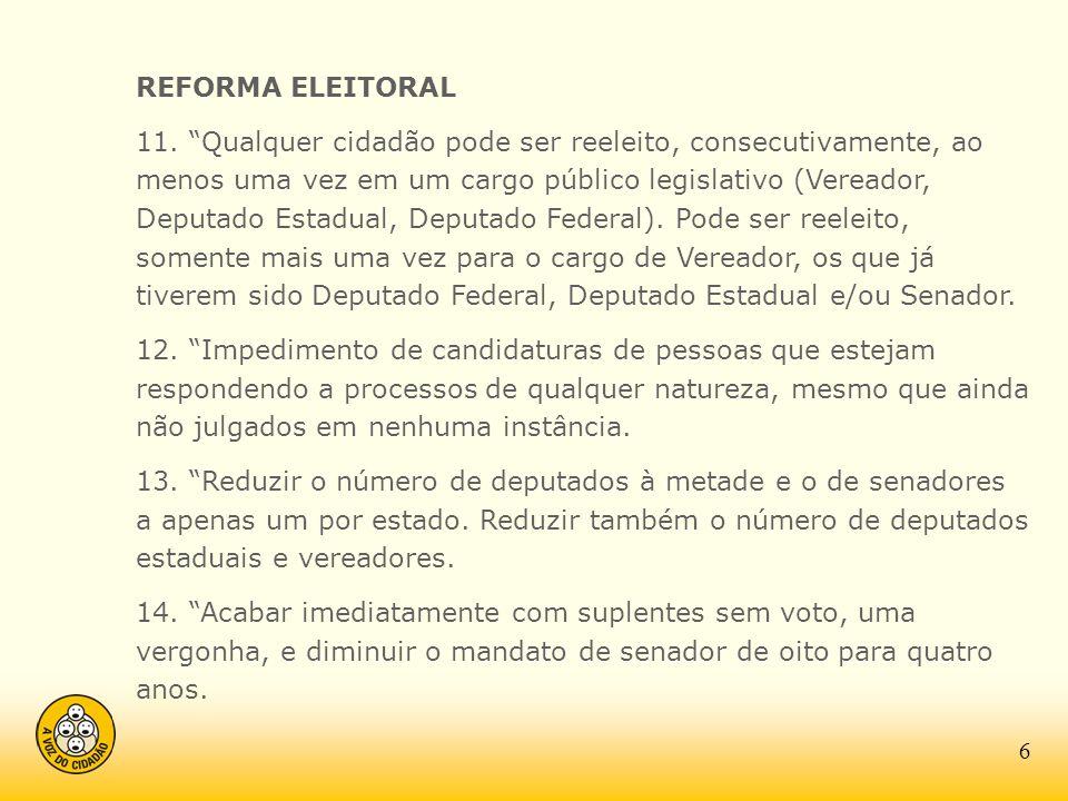 REFORMA ELEITORAL 11. Qualquer cidadão pode ser reeleito, consecutivamente, ao menos uma vez em um cargo público legislativo (Vereador, Deputado Estad