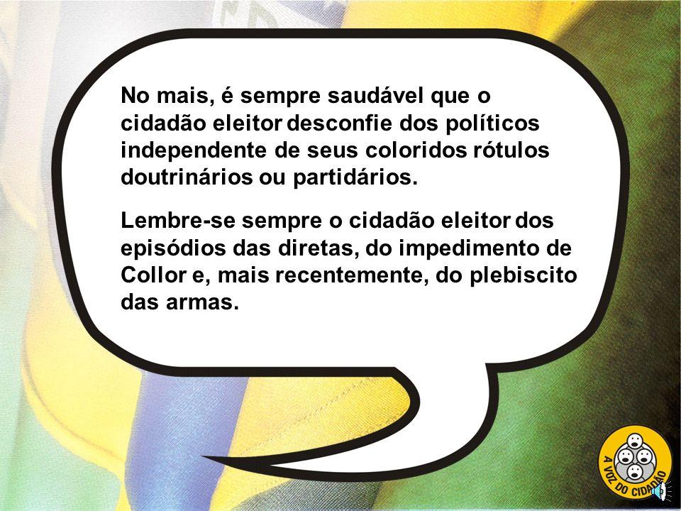 Os cidadãos eleitores brasileiros já deram muitas demonstrações de que estão mais vivos do que nunca, exatamente quando pensam que nos conformamos com