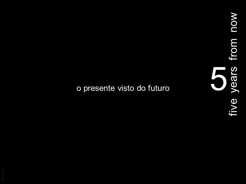 o presente visto do futuro 5 five years from now NOV 10 08