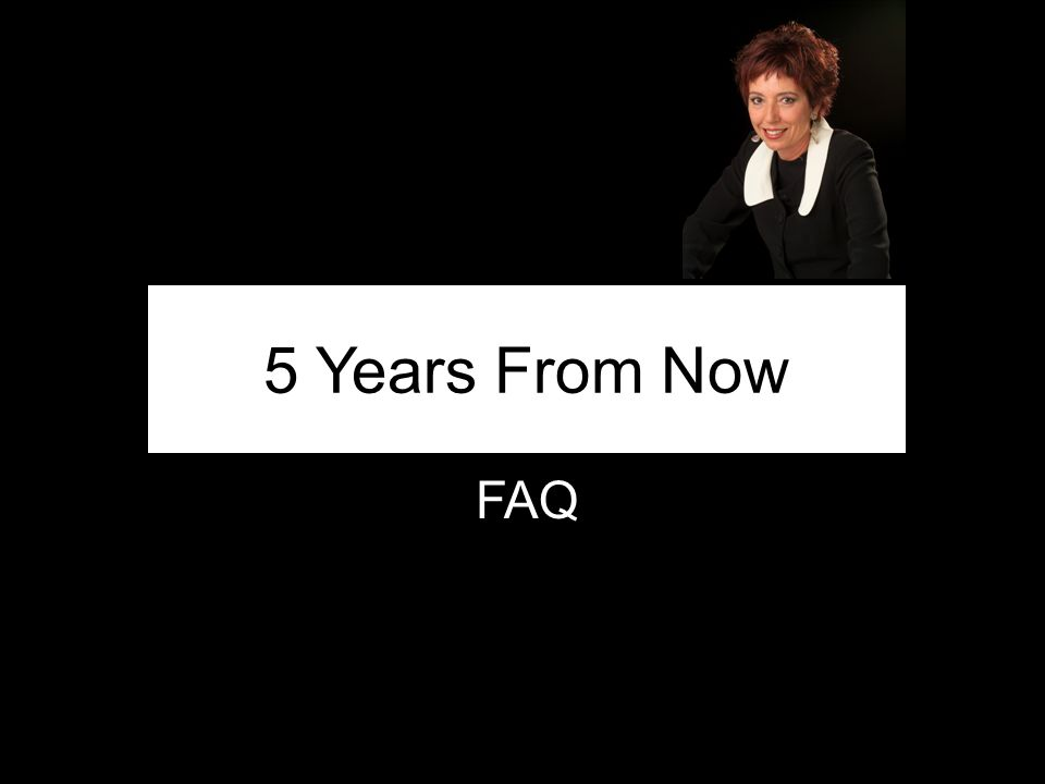 FAQ 5 Years From Now